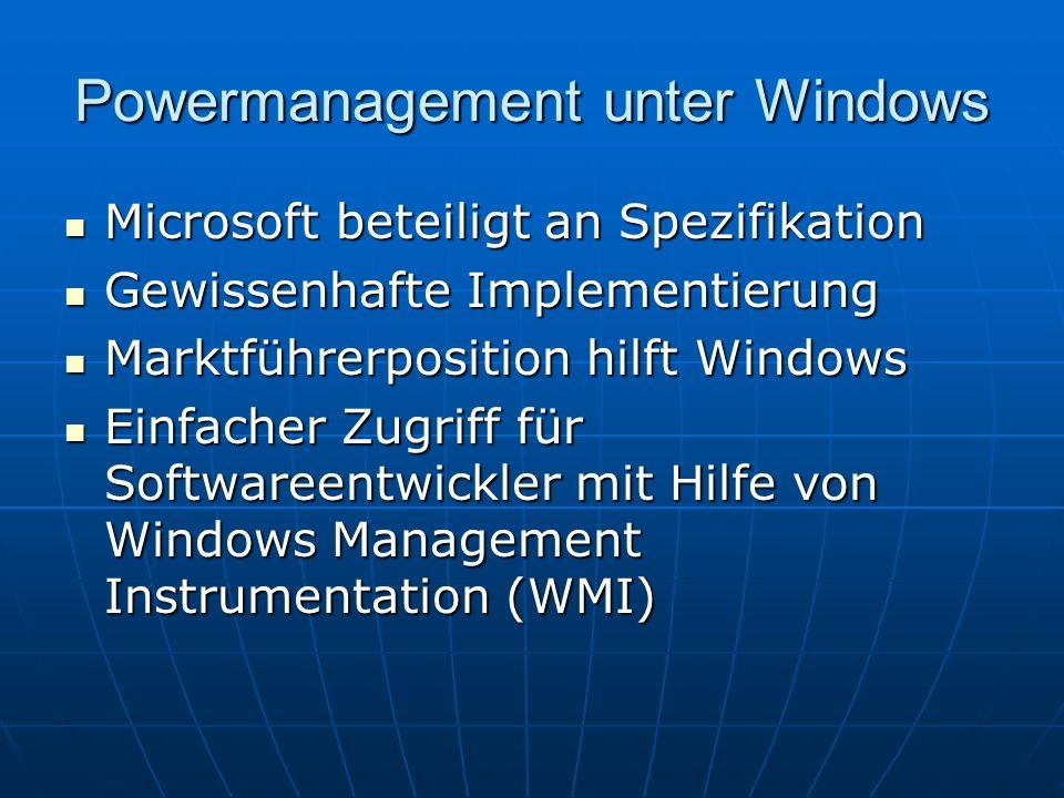 Powermanagement unter Windows Microsoft beteiligt an Spezifikation Microsoft beteiligt an Spezifikation Gewissenhafte Implementierung Gewissenhafte Im