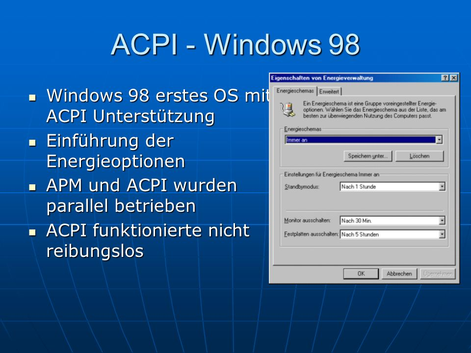 ACPI - Windows 98 Windows 98 erstes OS mit ACPI Unterstützung Windows 98 erstes OS mit ACPI Unterstützung Einführung der Energieoptionen Einführung de
