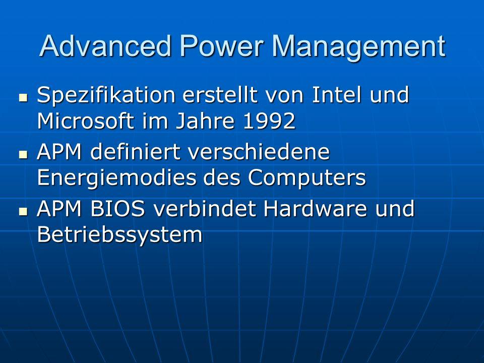Advanced Power Management Spezifikation erstellt von Intel und Microsoft im Jahre 1992 Spezifikation erstellt von Intel und Microsoft im Jahre 1992 AP