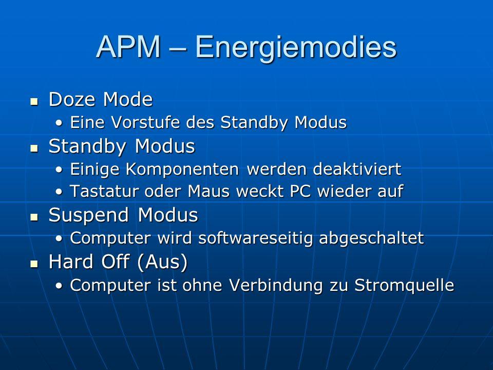 APM – Energiemodies Doze Mode Doze Mode Eine Vorstufe des Standby ModusEine Vorstufe des Standby Modus Standby Modus Standby Modus Einige Komponenten