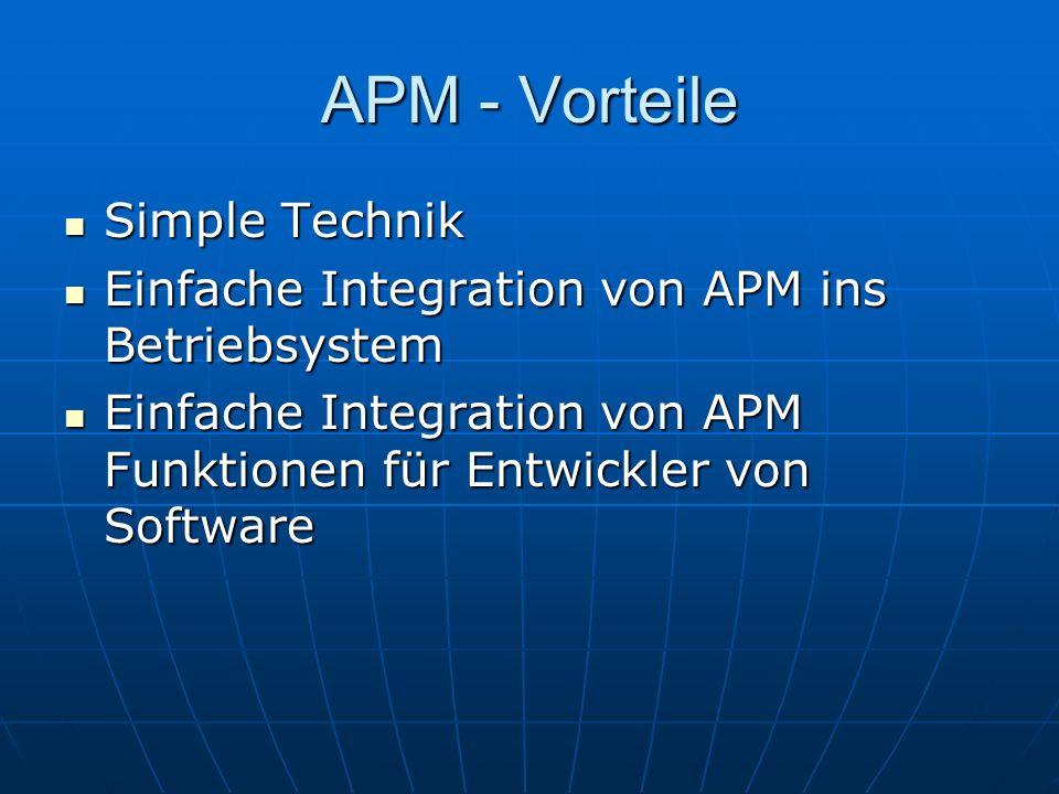 APM - Vorteile Simple Technik Simple Technik Einfache Integration von APM ins Betriebsystem Einfache Integration von APM ins Betriebsystem Einfache In