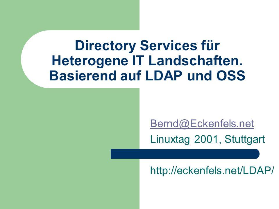 Directory Services für Heterogene IT Landschaften. Basierend auf LDAP und OSS Bernd@Eckenfels.net Linuxtag 2001, Stuttgart http://eckenfels.net/LDAP/