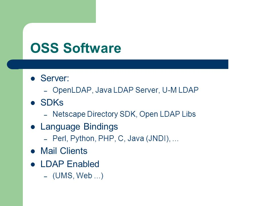 OSS Software Server: – OpenLDAP, Java LDAP Server, U-M LDAP SDKs – Netscape Directory SDK, Open LDAP Libs Language Bindings – Perl, Python, PHP, C, Ja