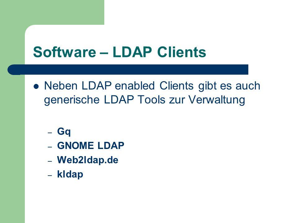 Software – LDAP Clients Neben LDAP enabled Clients gibt es auch generische LDAP Tools zur Verwaltung – Gq – GNOME LDAP – Web2ldap.de – kldap