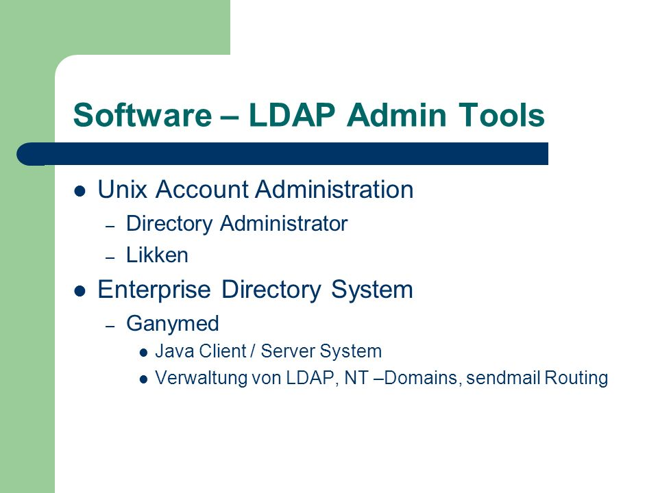 Software – LDAP Admin Tools Unix Account Administration – Directory Administrator – Likken Enterprise Directory System – Ganymed Java Client / Server