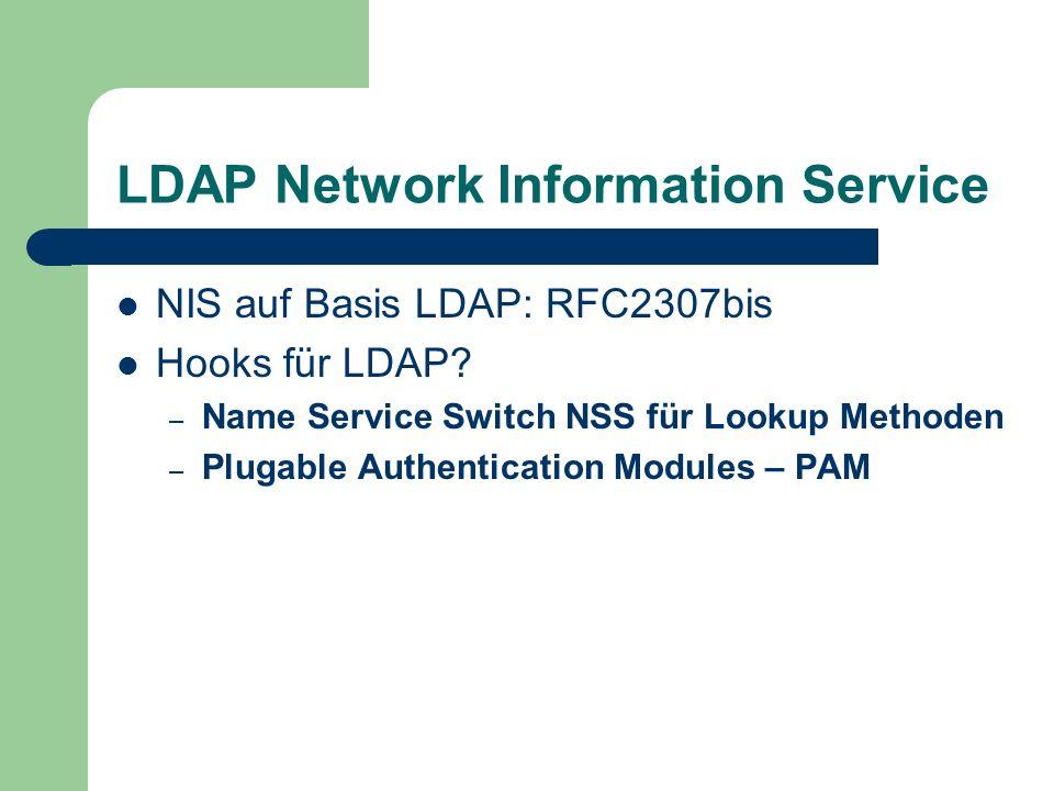 LDAP Network Information Service NIS auf Basis LDAP: RFC2307bis Hooks für LDAP? – Name Service Switch NSS für Lookup Methoden – Plugable Authenticatio