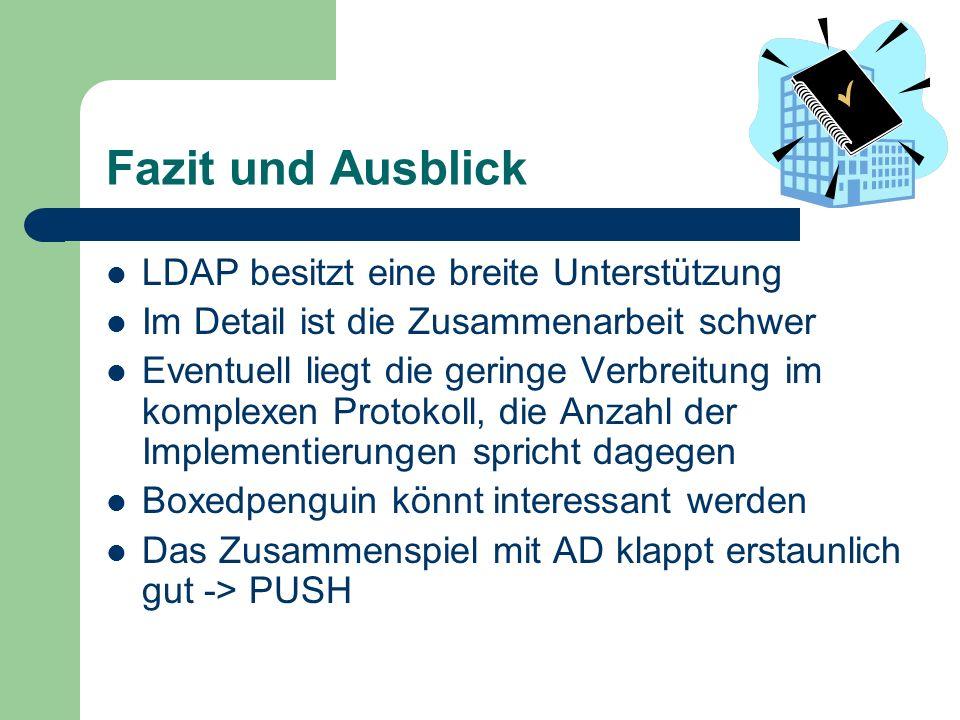 Fazit und Ausblick LDAP besitzt eine breite Unterstützung Im Detail ist die Zusammenarbeit schwer Eventuell liegt die geringe Verbreitung im komplexen