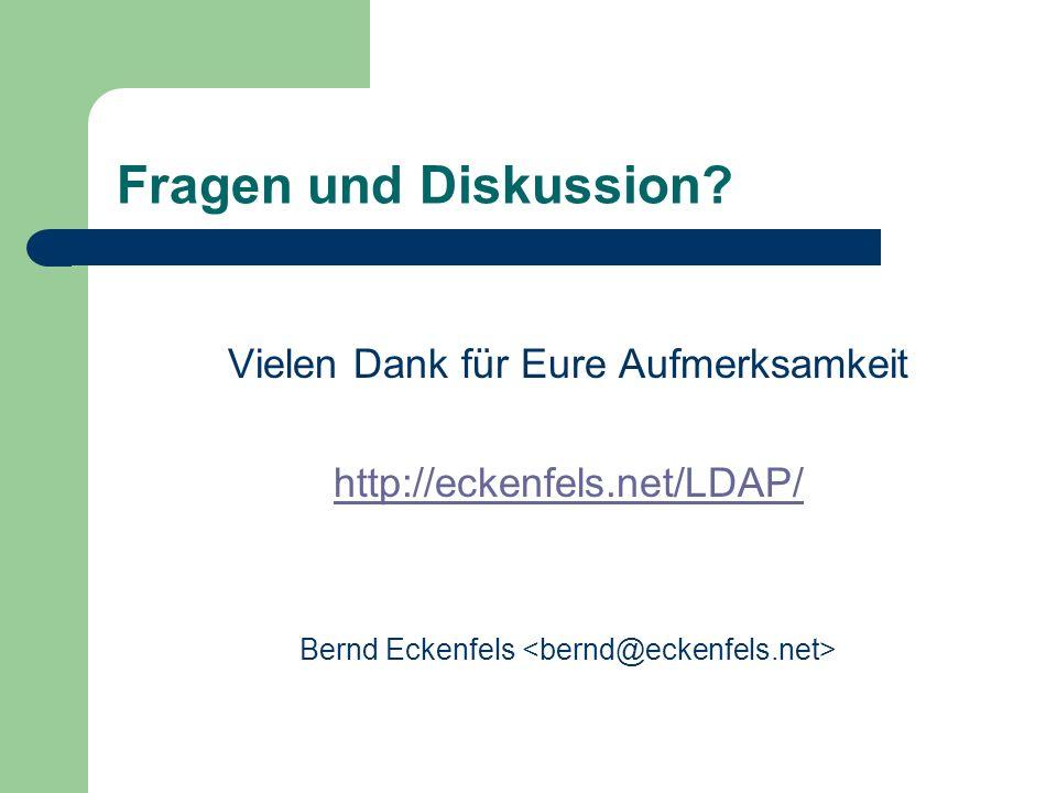 Fragen und Diskussion? Vielen Dank für Eure Aufmerksamkeit http://eckenfels.net/LDAP/ Bernd Eckenfels