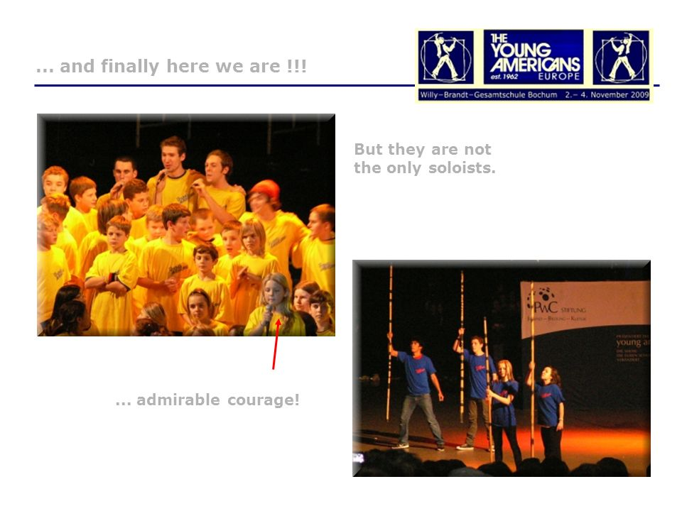 ... admirable courage!... and finally here we are !!! But they are not the only soloists.