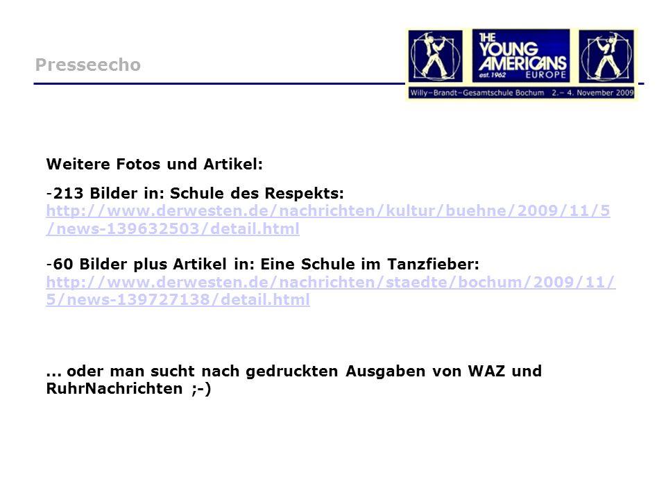 Presseecho Weitere Fotos und Artikel: -213 Bilder in: Schule des Respekts: http://www.derwesten.de/nachrichten/kultur/buehne/2009/11/5 /news-139632503/detail.html http://www.derwesten.de/nachrichten/kultur/buehne/2009/11/5 /news-139632503/detail.html -60 Bilder plus Artikel in: Eine Schule im Tanzfieber: http://www.derwesten.de/nachrichten/staedte/bochum/2009/11/ 5/news-139727138/detail.html http://www.derwesten.de/nachrichten/staedte/bochum/2009/11/ 5/news-139727138/detail.html...