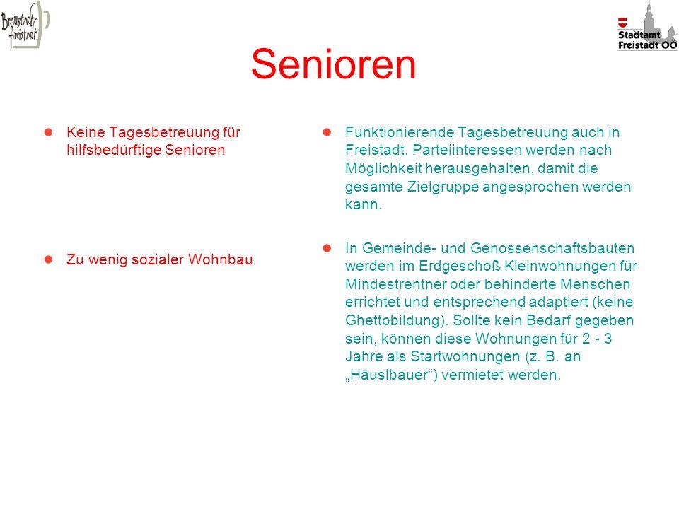Senioren Keine Tagesbetreuung für hilfsbedürftige Senioren Zu wenig sozialer Wohnbau Funktionierende Tagesbetreuung auch in Freistadt. Parteiinteresse