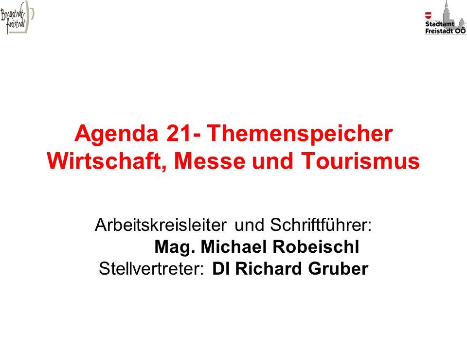 Agenda 21- Themenspeicher Wirtschaft, Messe und Tourismus Arbeitskreisleiter und Schriftführer: Mag. Michael Robeischl Stellvertreter: DI Richard Grub