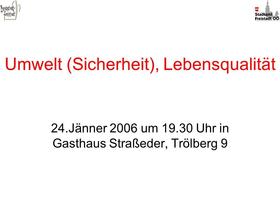 Umwelt (Sicherheit), Lebensqualität 24.Jänner 2006 um 19.30 Uhr in Gasthaus Straßeder, Trölberg 9