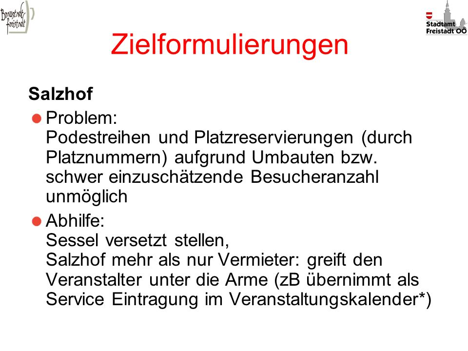 Zielformulierungen Salzhof Problem: Podestreihen und Platzreservierungen (durch Platznummern) aufgrund Umbauten bzw. schwer einzuschätzende Besucheran