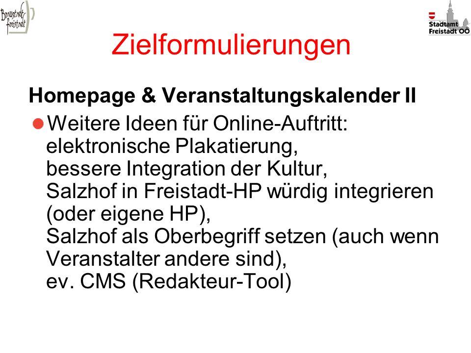 Zielformulierungen Homepage & Veranstaltungskalender II Weitere Ideen für Online-Auftritt: elektronische Plakatierung, bessere Integration der Kultur,