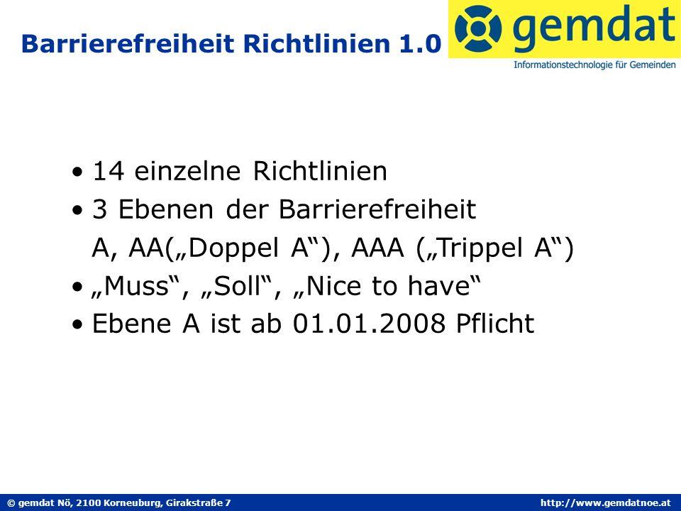 © gemdat Nö, 2100 Korneuburg, Girakstraße 7http://www.gemdatnoe.at Barrierefreiheit Richtlinien 1.0 14 einzelne Richtlinien 3 Ebenen der Barrierefreiheit A, AA(Doppel A), AAA (Trippel A) Muss, Soll, Nice to have Ebene A ist ab 01.01.2008 Pflicht