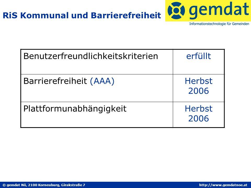 © gemdat Nö, 2100 Korneuburg, Girakstraße 7http://www.gemdatnoe.at RiS Kommunal und Barrierefreiheit Benutzerfreundlichkeitskriterienerfüllt Barrierefreiheit (AAA)Herbst 2006 PlattformunabhängigkeitHerbst 2006