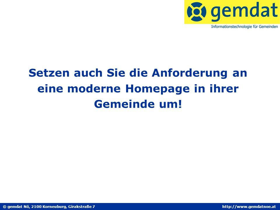 © gemdat Nö, 2100 Korneuburg, Girakstraße 7http://www.gemdatnoe.at Setzen auch Sie die Anforderung an eine moderne Homepage in ihrer Gemeinde um!