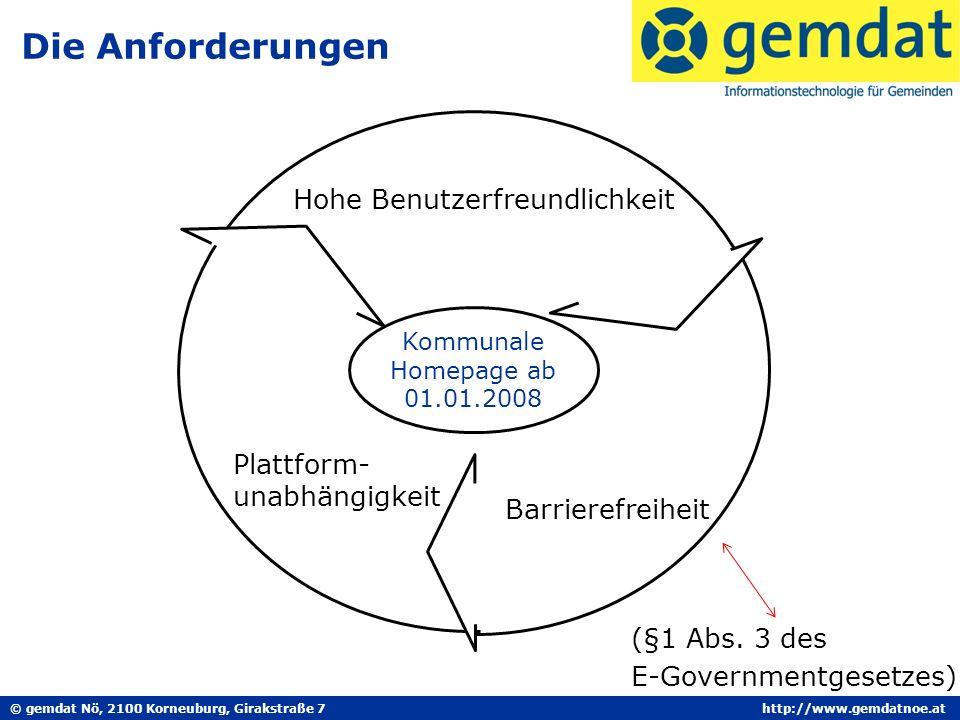© gemdat Nö, 2100 Korneuburg, Girakstraße 7http://www.gemdatnoe.at Die Anforderungen Kommunale Homepage ab 01.01.2008 Hohe Benutzerfreundlichkeit Plattform- unabhängigkeit Barrierefreiheit (§1 Abs.