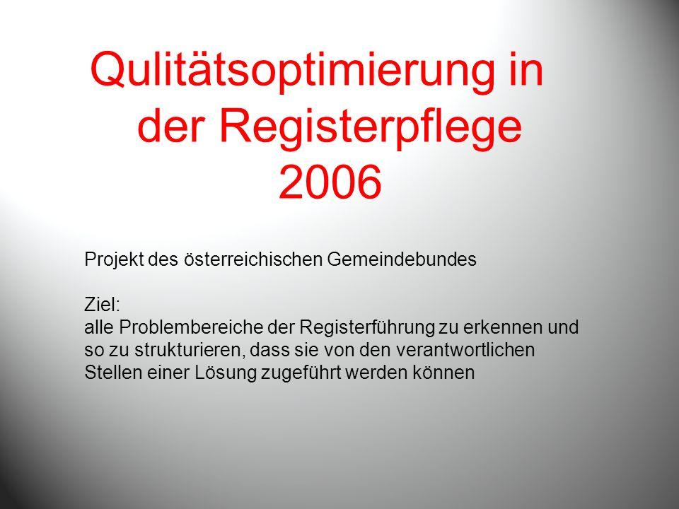 Qulitätsoptimierung in der Registerpflege 2006 Projekt des österreichischen Gemeindebundes Ziel: alle Problembereiche der Registerführung zu erkennen