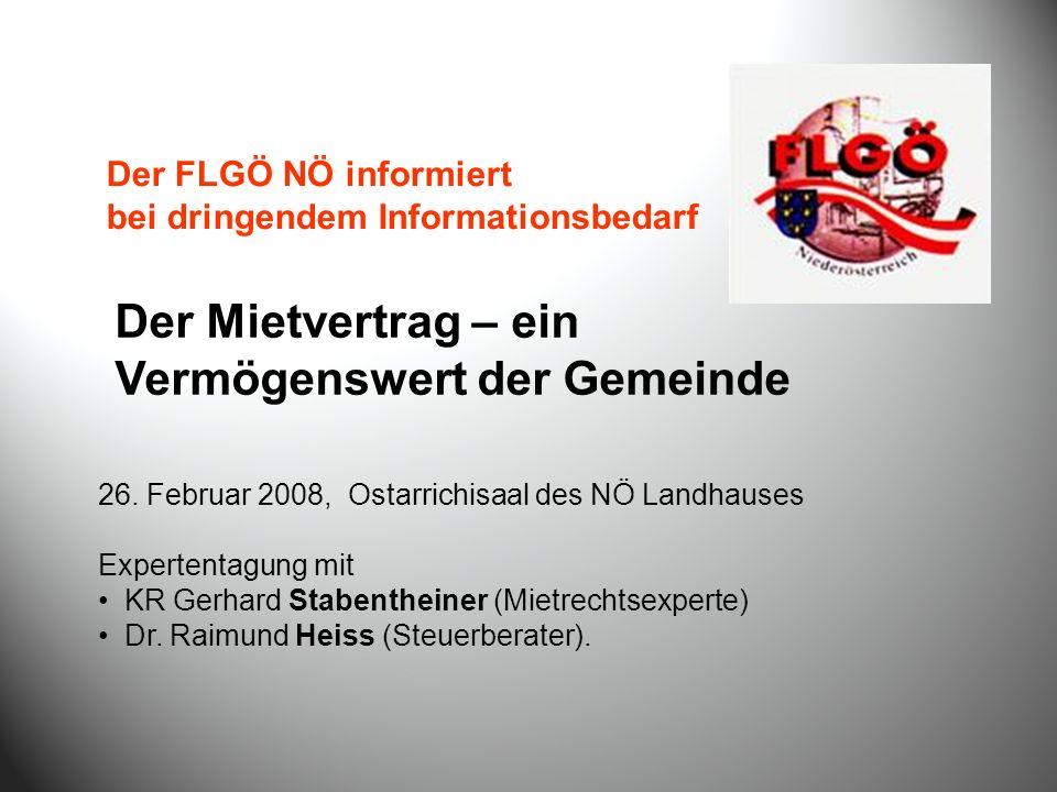 Der FLGÖ NÖ informiert bei dringendem Informationsbedarf Der Mietvertrag – ein Vermögenswert der Gemeinde 26. Februar 2008, Ostarrichisaal des NÖ Land