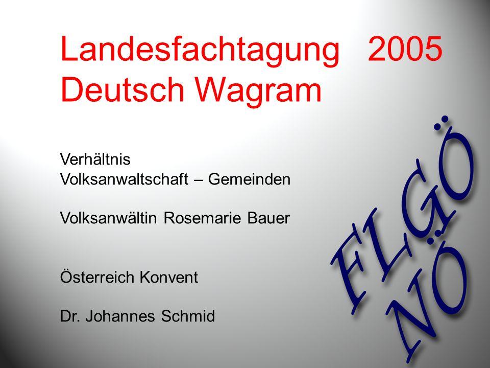 Landesfachtagung 2005 Deutsch Wagram Verhältnis Volksanwaltschaft – Gemeinden Volksanwältin Rosemarie Bauer Österreich Konvent Dr. Johannes Schmid