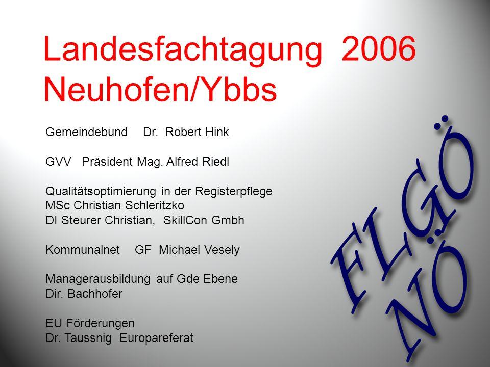 Landesfachtagung 2006 Neuhofen/Ybbs Gemeindebund Dr. Robert Hink GVV Präsident Mag. Alfred Riedl Qualitätsoptimierung in der Registerpflege MSc Christ