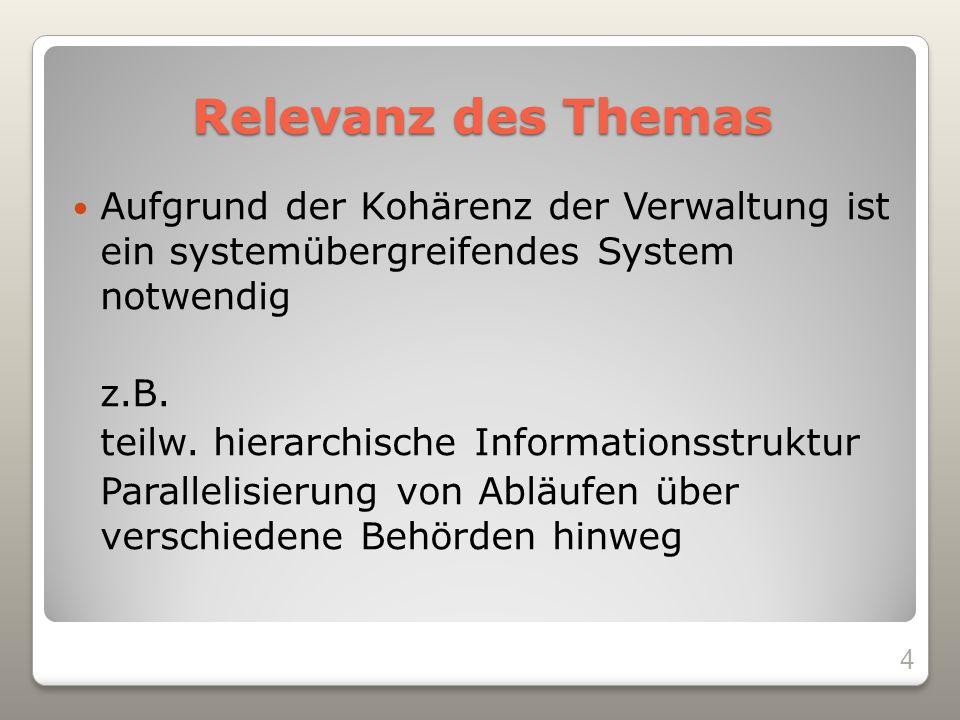 Relevanz des Themas Aufgrund der Kohärenz der Verwaltung ist ein systemübergreifendes System notwendig z.B.