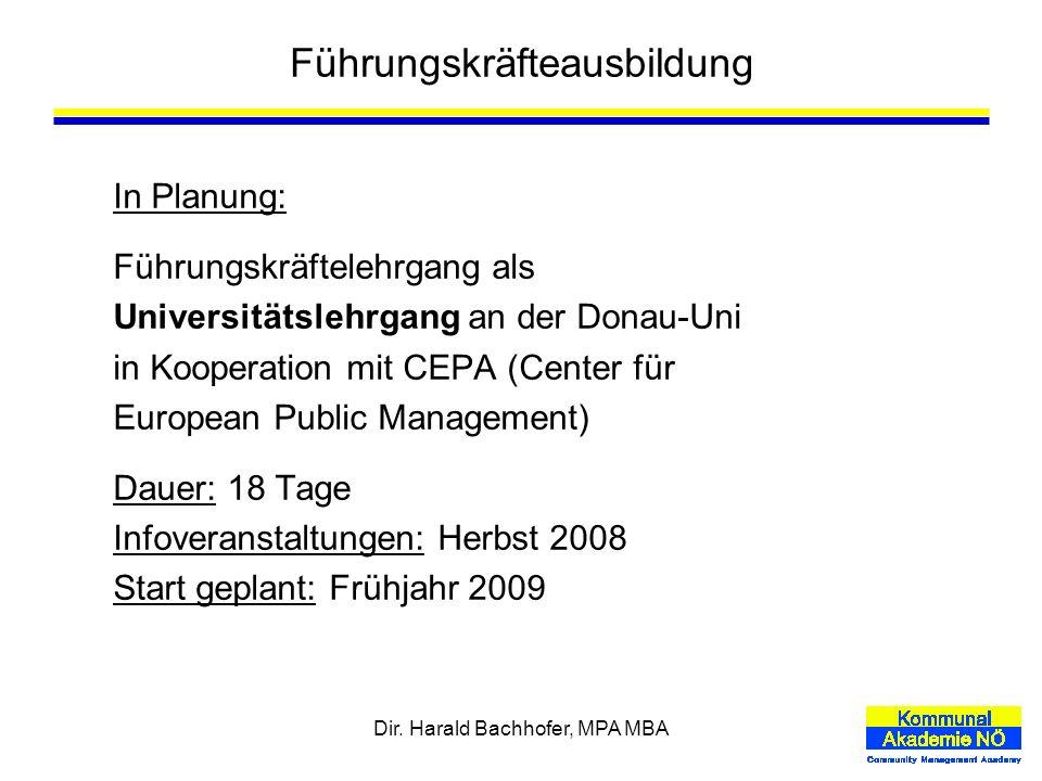 Dir. Harald Bachhofer, MPA MBA Führungskräfteausbildung In Planung: Führungskräftelehrgang als Universitätslehrgang an der Donau-Uni in Kooperation mi