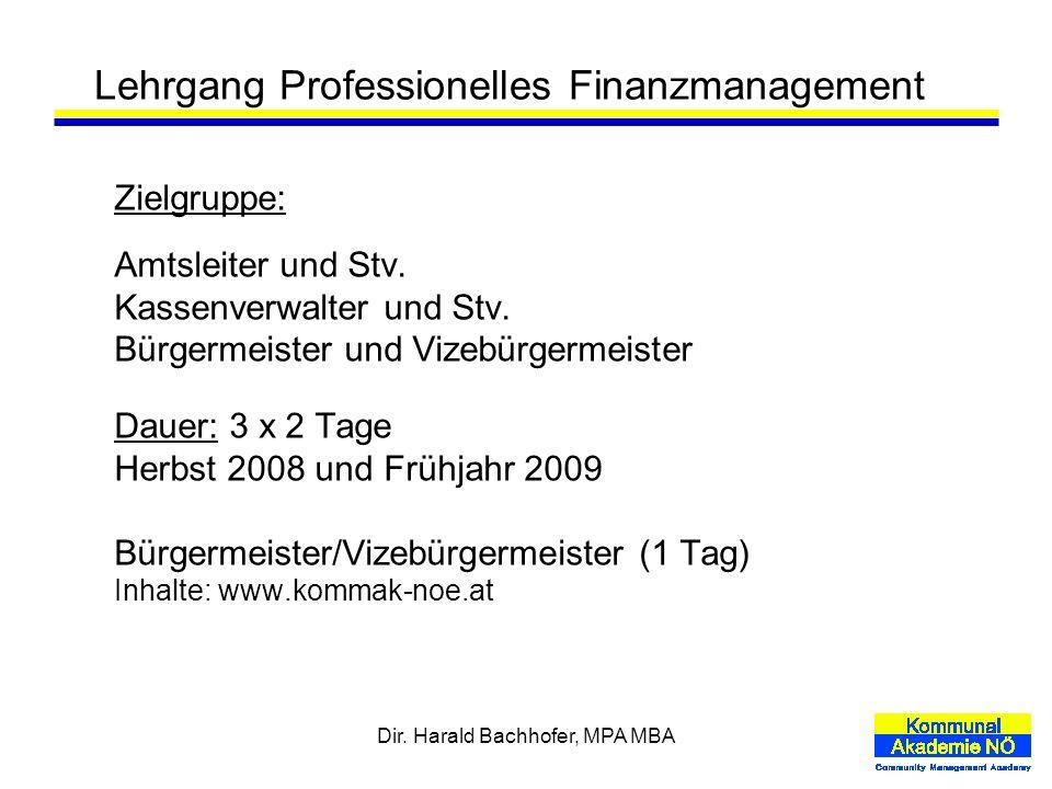Dir. Harald Bachhofer, MPA MBA Lehrgang Professionelles Finanzmanagement Zielgruppe: Amtsleiter und Stv. Kassenverwalter und Stv. Bürgermeister und Vi