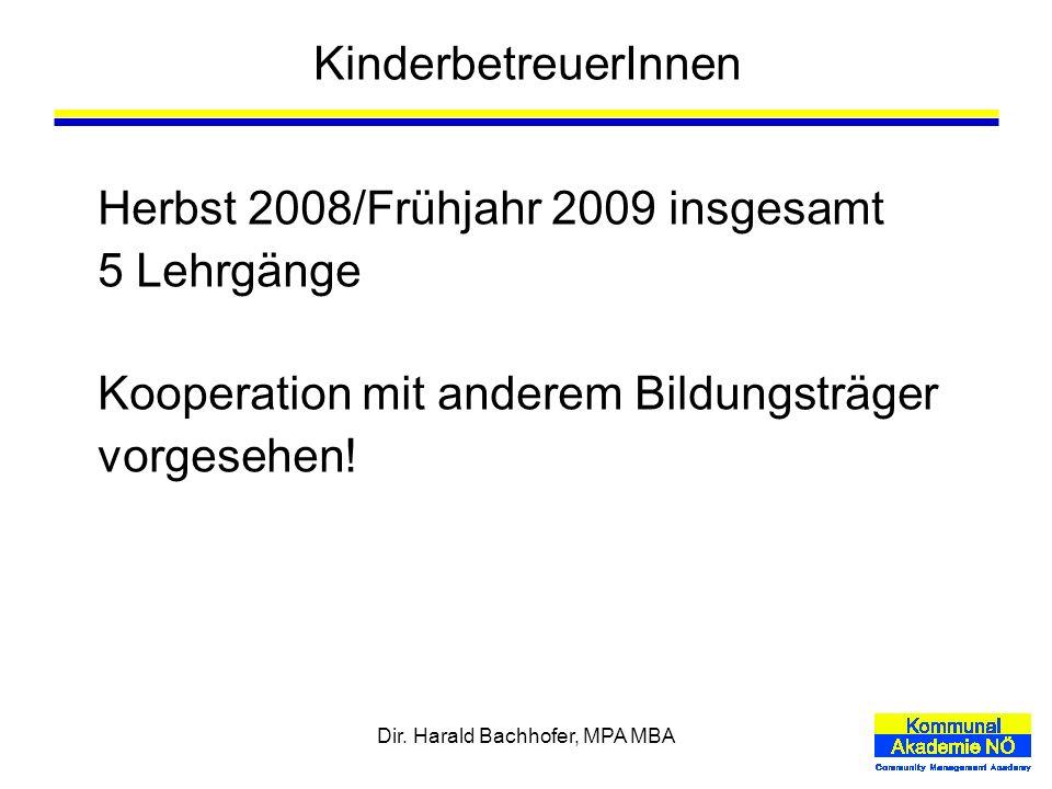 Dir. Harald Bachhofer, MPA MBA KinderbetreuerInnen Herbst 2008/Frühjahr 2009 insgesamt 5 Lehrgänge Kooperation mit anderem Bildungsträger vorgesehen!