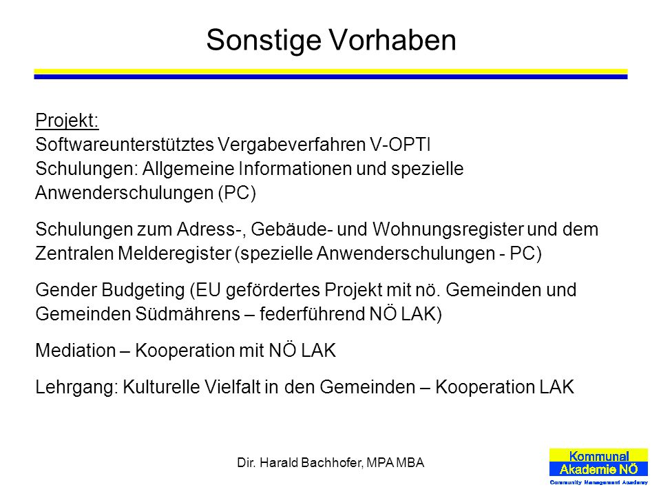 Dir. Harald Bachhofer, MPA MBA Sonstige Vorhaben Projekt: Softwareunterstütztes Vergabeverfahren V-OPTI Schulungen: Allgemeine Informationen und spezi