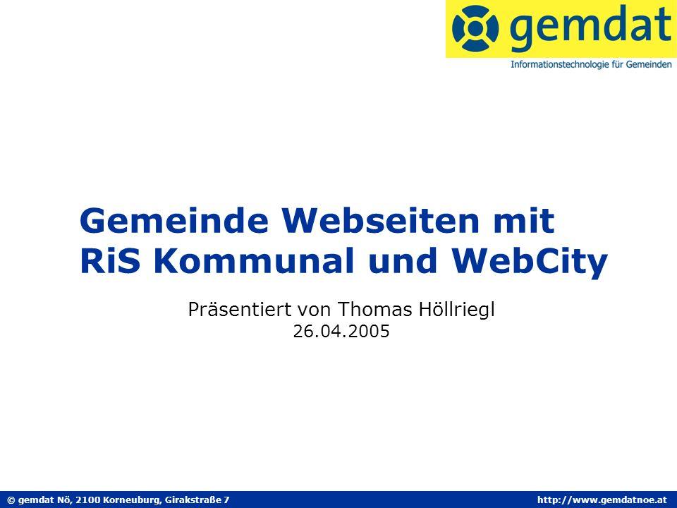 © gemdat Nö, 2100 Korneuburg, Girakstraße 7http://www.gemdatnoe.at Gemeinde Webseiten mit RiS Kommunal und WebCity Präsentiert von Thomas Höllriegl 26.04.2005