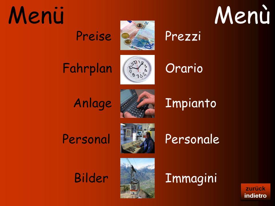 MenüMenù PreisePrezzi FahrplanOrario Personal ImpiantoAnlage Personale BilderImmagini zurück indietro