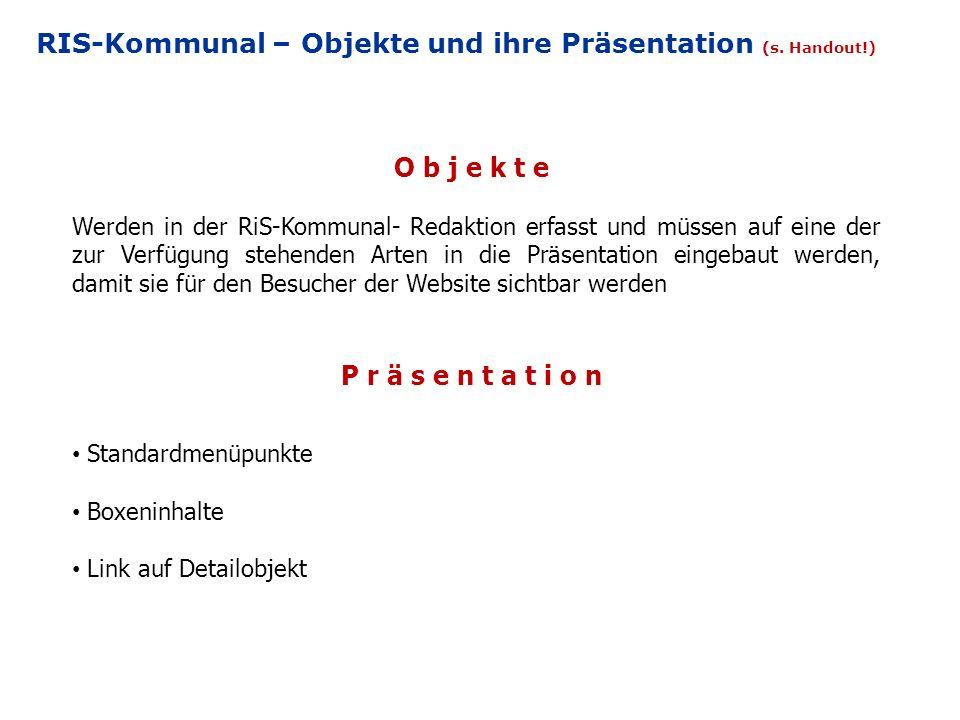 RIS-Kommunal – Objekte und ihre Präsentation (s. Handout!) Objekte Werden in der RiS-Kommunal- Redaktion erfasst und müssen auf eine der zur Verfügung