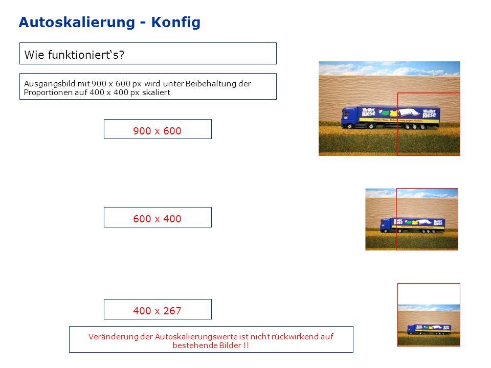 Autoskalierung - Konfig Wie funktionierts? Ausgangsbild mit 900 x 600 px wird unter Beibehaltung der Proportionen auf 400 x 400 px skaliert 900 x 600