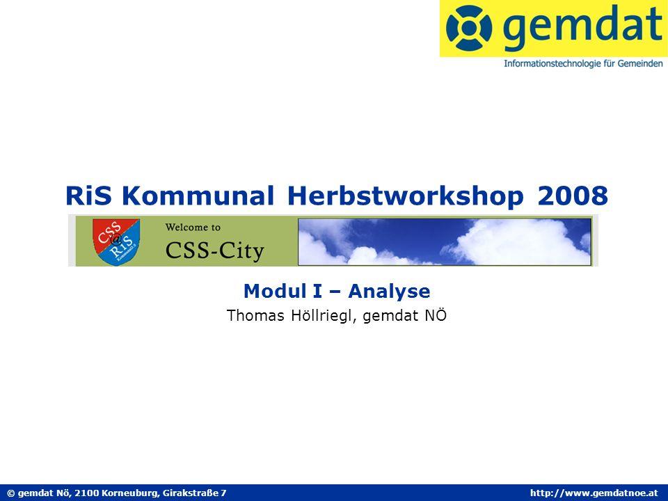 © gemdat Nö, 2100 Korneuburg, Girakstraße 7http://www.gemdatnoe.at RiS Kommunal Herbstworkshop 2008 Modul I – Analyse Thomas Höllriegl, gemdat NÖ