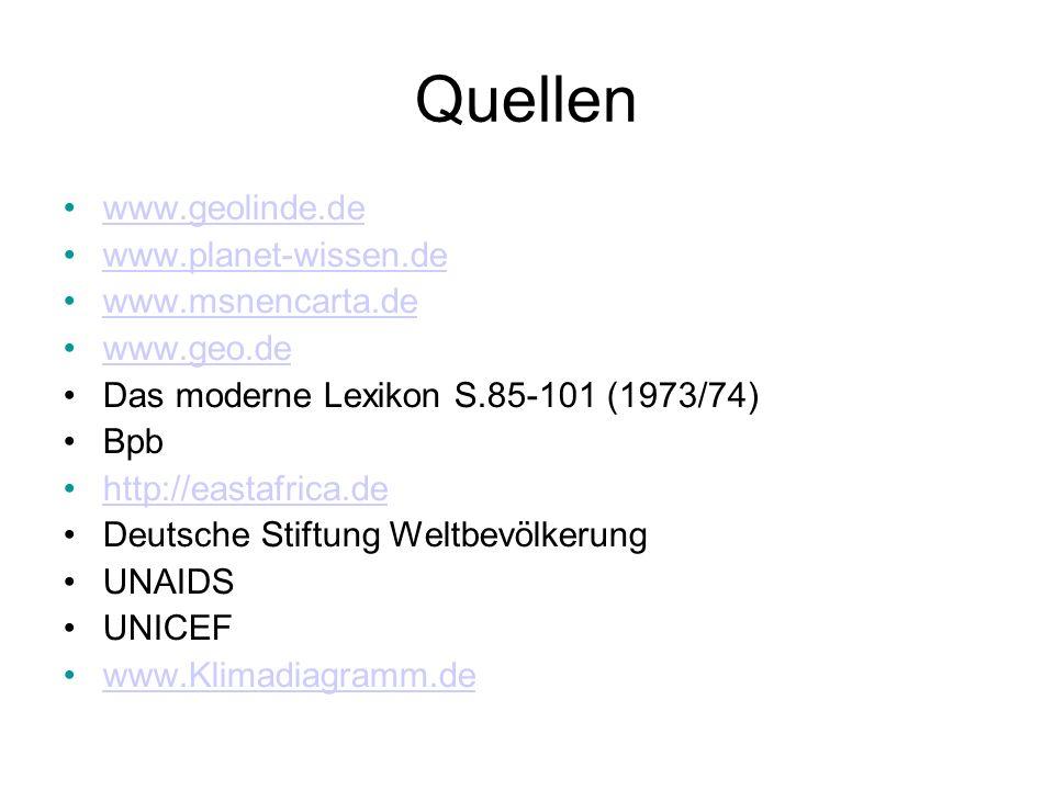 Quellen www.geolinde.de www.planet-wissen.de www.msnencarta.de www.geo.de Das moderne Lexikon S.85-101 (1973/74) Bpb http://eastafrica.de Deutsche Sti