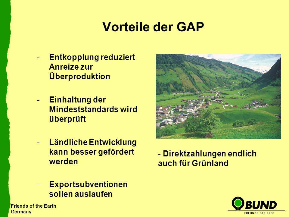 Friends of the Earth Germany Vorteile der GAP -Entkopplung reduziert Anreize zur Überproduktion -Einhaltung der Mindeststandards wird überprüft -Ländl