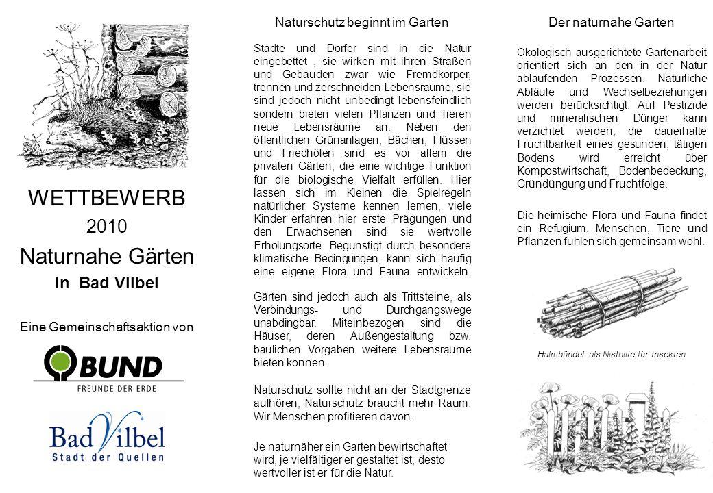 WETTBEWERB 2010 Naturnahe Gärten in Bad Vilbel Eine Gemeinschaftsaktion von Der naturnahe Garten Ökologisch ausgerichtete Gartenarbeit orientiert sich an den in der Natur ablaufenden Prozessen.