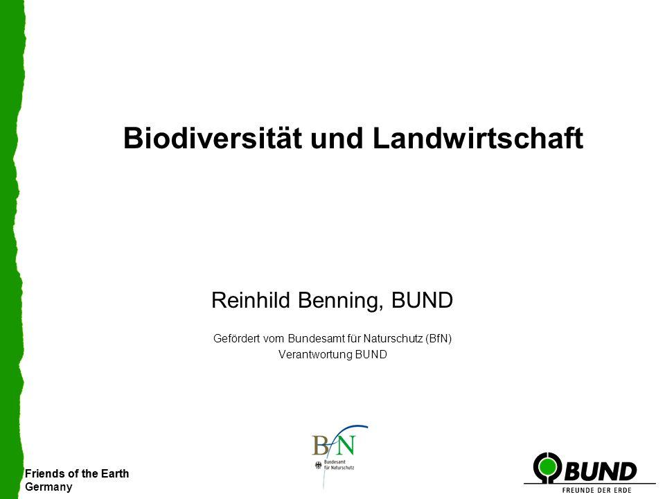 Friends of the Earth Germany Friends of the Earth Biodiversität und Landwirtschaft Reinhild Benning, BUND Gefördert vom Bundesamt für Naturschutz (BfN