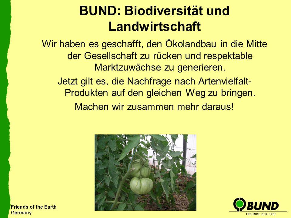 Friends of the Earth Germany BUND: Biodiversität und Landwirtschaft Wir haben es geschafft, den Ökolandbau in die Mitte der Gesellschaft zu rücken und