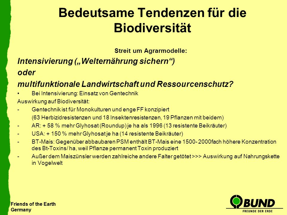 Friends of the Earth Germany Friends of the Earth Germany Bedeutsame Tendenzen für die Biodiversität Streit um Agrarmodelle: Intensivierung (Welternäh