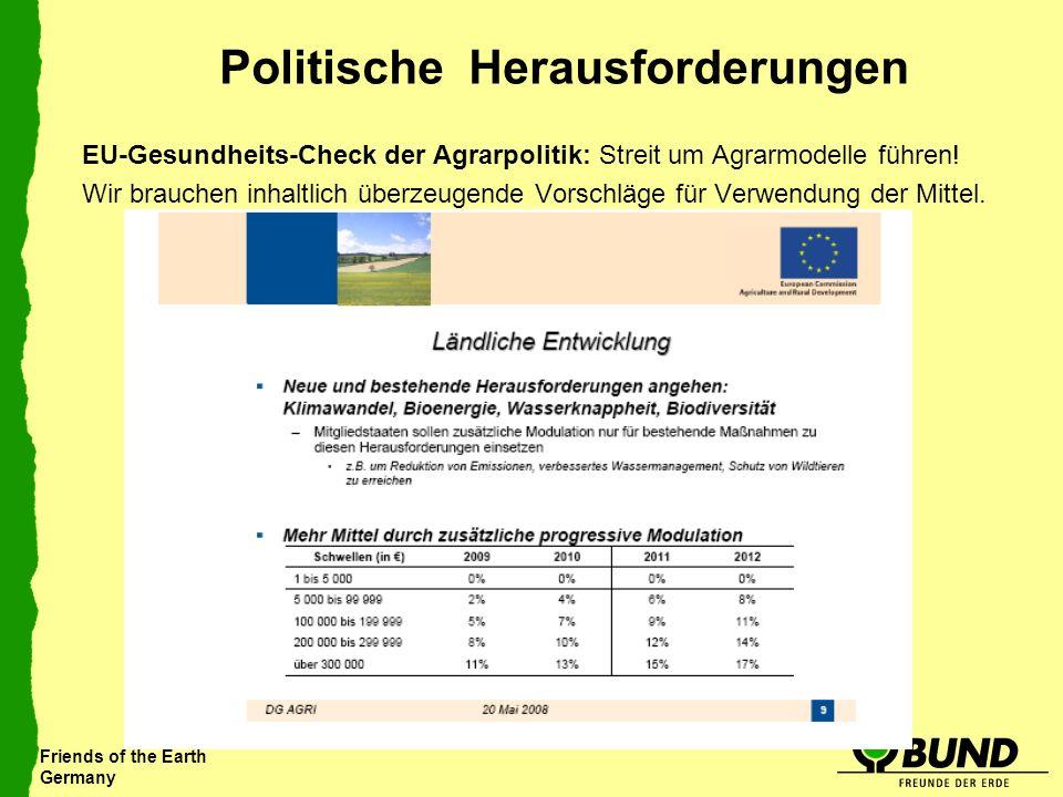 Friends of the Earth Germany Politische Herausforderungen EU-Gesundheits-Check der Agrarpolitik: Streit um Agrarmodelle führen! Wir brauchen inhaltlic