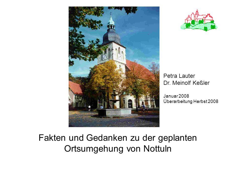 Fakten und Gedanken zu der geplanten Ortsumgehung von Nottuln Petra Lauter Dr. Meinolf Keßler Januar 2008 Überarbeitung Herbst 2008
