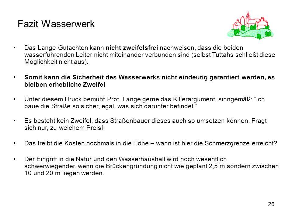 26 Fazit Wasserwerk Das Lange-Gutachten kann nicht zweifelsfrei nachweisen, dass die beiden wasserführenden Leiter nicht miteinander verbunden sind (s