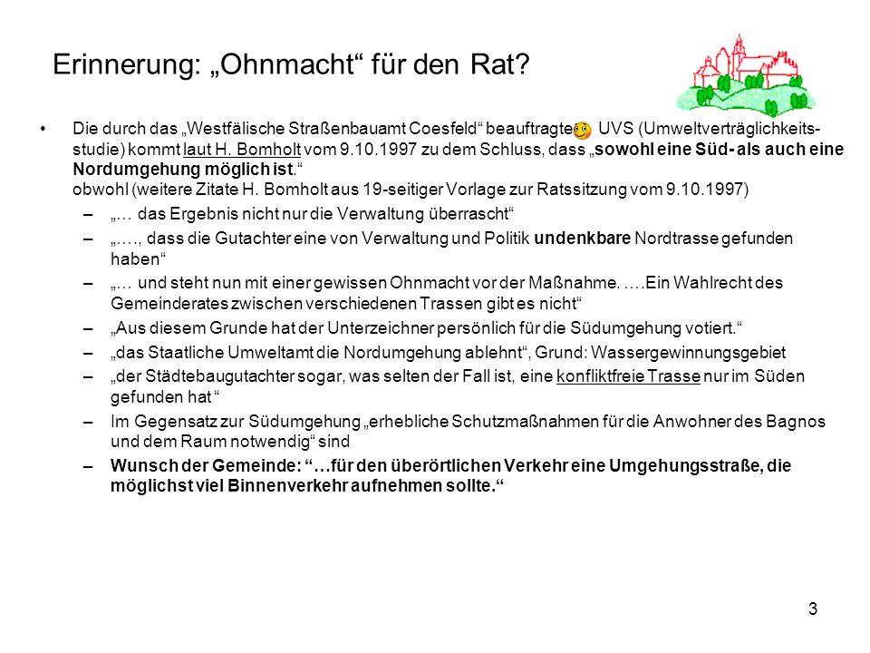 3 Erinnerung: Ohnmacht für den Rat? Die durch das Westfälische Straßenbauamt Coesfeld beauftragte UVS (Umweltverträglichkeits- studie) kommt laut H. B