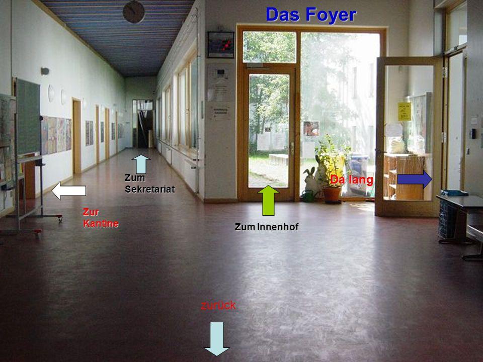 Das Foyer Zum Innenhof Zur Kantine Zum Sekretariat zurück Da lang