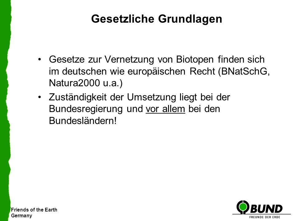 Friends of the Earth Germany Gesetzliche Grundlagen Gesetze zur Vernetzung von Biotopen finden sich im deutschen wie europäischen Recht (BNatSchG, Nat