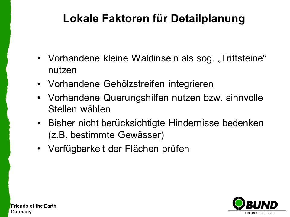Friends of the Earth Germany Lokale Faktoren für Detailplanung Vorhandene kleine Waldinseln als sog. Trittsteine nutzen Vorhandene Gehölzstreifen inte